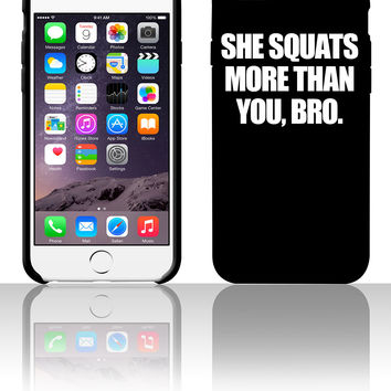 She Squats More Than You Bro 5 5s 6 6plus phone cases