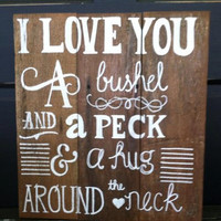 Hand painted rustic sign, I love you a bushel and a peck, solid wood sign, rustic sign, baby room, nursery sign, wedding sign, nursery decor