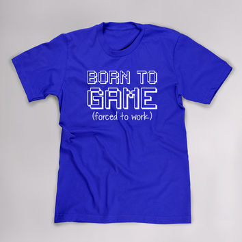 Born To Game Forced To Work, Funny Shirt, Funny T Shirt, Funny TShirt, Video Game TShirt Video Game T Shirt Geek T Shirt Men Women Plus Size