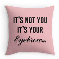 It's Not You It's Your Eyebrows - Decor Pillow