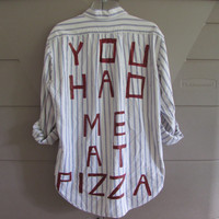 "Size Large Handpainted ""You had me at pizza"" on Vintage Flannel"