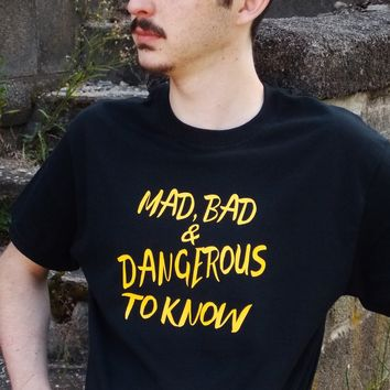 Mad, Bad and Dangerous To Know T-Shirt. Lord Byron Unisex Sizing.