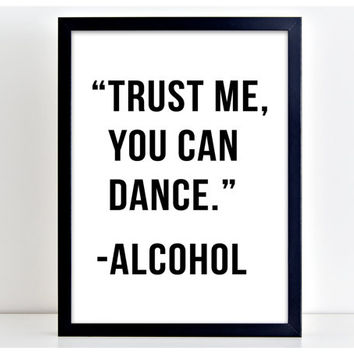 Trust Me You Can Dance Alcohol Print Motivational Poster Wall Art Print Kitchen Quote Motivation Famous Wall Sign Letters Home Decor PP58