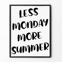Less Monday Poster, typography wall art, handwritten inspirational wall decor, black and white prints, less monday more summer