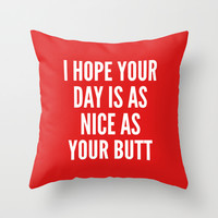 I HOPE YOUR DAY IS AS NICE AS YOUR BUTT (Red) Throw Pillow by CreativeAngel