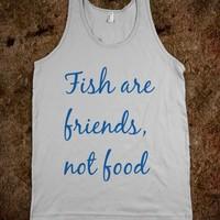 fish are friends not food - A Closet By Jade