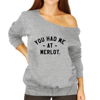 You Had Me At Merlot Wine Drinker Slouchy Sweater Funny Wino Pick-up Bar Shirt Sarcastic Super comfy Sweater Ladies Womens MLG-1298