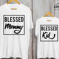 Blessed mommy, blessed kid, mother daughter matching shirts, mother son matcing shirts, mother daughter, mommy and me outfits, UNISEX