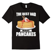 The Best Dads Make Pancakes Funny Father Daddy Gift T-Shirt