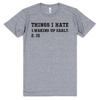 THINGS I HATE WAKING UP EARLY | T-Shirt | SKREENED