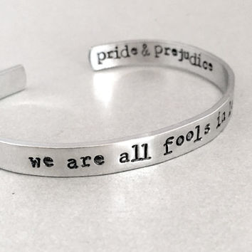 Jane Austen Bracelet - We Are All Fools in Love - Pride & Prejudice - Hand Stamped Cuff in Aluminum, Golden Brass or Sterling Silver