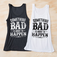 Bachelorette Party Tank Tops - Something Bad is About to Happen
