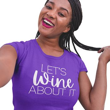 Let's Wine About It Graphic Tee