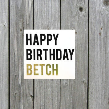 Happy Birthday Betch in Metallic Gold Foil | Birthday Sarcastic Funny Greeting Card