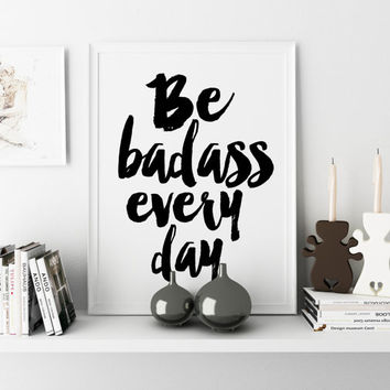 Bedroom Home Decor Be Badass Everyday Poster Funny Inspirational Wall Art Print Watercolor Typography Quote Dorm Apartment Teen TYPOGRAPHY