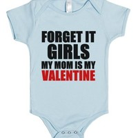 Forget It Girls My Mom Is My Valentine-Light Blue Baby Onesuit 00