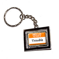 Hello My Name Is Trouble Keychain