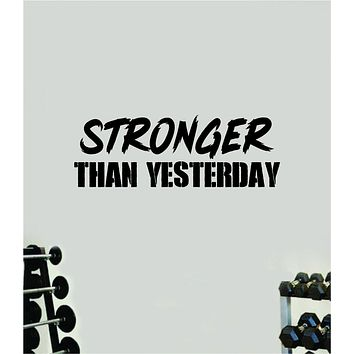Stronger Than Yesterday V6 Quote Wall Decal Sticker Vinyl Art Wall Bedroom Room Home Decor Inspirational Motivational Sports Lift Gym Fitness Girls Train Beast