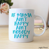 Turquoise Coffee Mug - Mother's Day Gift for Wife - Mama Ain't Happy Mug - New Mom Gift