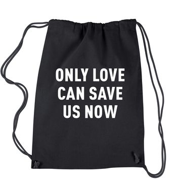 Only Love Can Save Us Now Drawstring Backpack