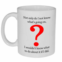 I Don't Know What's Going On Coffee or Tea Mug