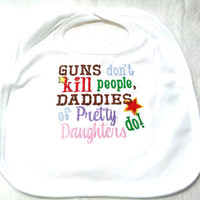 Baby Bib Guns Don't Kill People Daddies of Pretty Daughters Do Made to Order