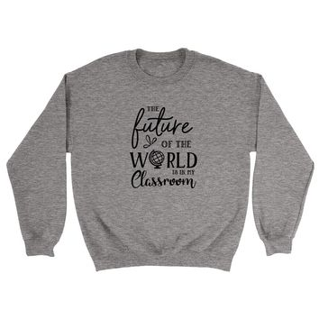 The future of the world is in my classroom, teacher gift Crewneck Sweatshirt
