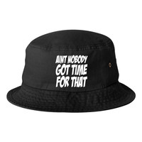 Aint Nobody got time for that Bucket Cap Hat