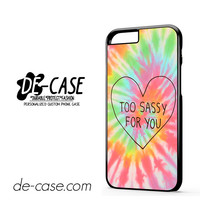 Too Sassy I Love You For Iphone 6 Iphone 6S Iphone 6 Plus Iphone 6S Plus Case Phone Case Gift Present YO