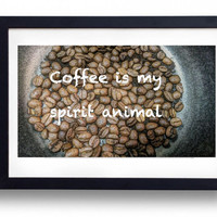 Coffee Is My Spirit Animal wall sticker and print / kitchen / house decor / kitchen wall art