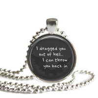 Castiel Quote Necklace I dragged you out of hell I can throw you back in Supernatural Jewelry