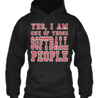 YES I AM ONE OF THOSE SOFTBALL PEOPLE