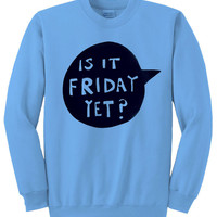Is It Friday Yet Crewneck Sweater