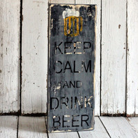 Keep Calm and DRINK BEER Hand painted and by MannMadeDesigns4