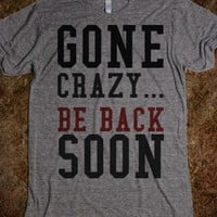 Gone Crazy Be back soon tee t shirt