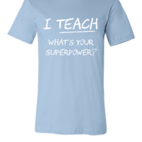 I Teach What Is Your Superpower - Unisex T-shirt