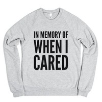 In Memory Of When I Cared Sweatshirt Sweater