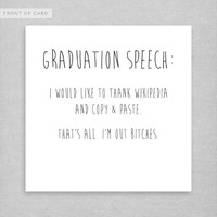 GRADUATION SPEECH, I would like to thank Wikipedia and copy & paste. That's all. I'm out bitches.