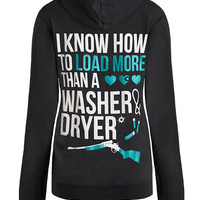 Zip Up Hoodie: I Know How To Load More Than A Washer and Dryer