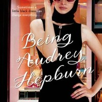 Being Audrey Hepburn: A Novel