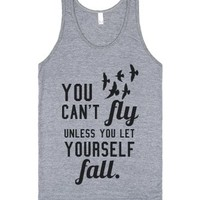 You Can't Fly Unless You Let Yourself Fall Tank Top