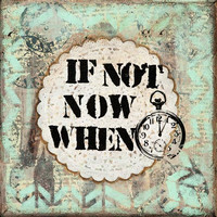"Abstract Mixed Media Painting with Affirmation, 'If not now, when', Inspirational Quote, Whimsical Art, Giclee Print 12"" x 12"" - 30 x 30 cm"