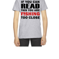 If You Can Read This You Are Fishing Too Close - Youth T-shirt