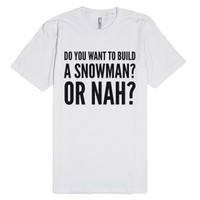 Do You Want To Build A Snowman? Or Nah? T-shirt