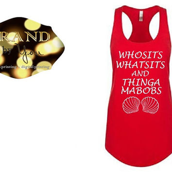 TANK TOP** Whosits Whatsits and Thingamabobs - Women's - Disney princess Ariel, custom printed graphic shirt under the sea little mermaid