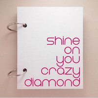Custom journal, notebook, sketchbook, diary, jotter, ring binder, blank notepad typography, customized white, shine on you crazy diamond