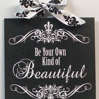 Be Your Own Kind Of Beautiful Black and White Damask Fleur De Lis Wood Wall Plaque