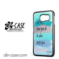 Christian Quotes Bible Corinthians Let All That You Do Be Done With Love DEAL-2580 Samsung Phonecase Cover For Samsung Galaxy S6 / S6 Edge / S6 Edge Plus