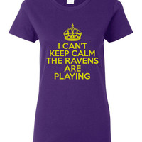 I Can't keep Calm The Ravens Are Playing Tshirt. Baltimore Ravens Ladies and Unisex Styles. Great Gift Ideas.