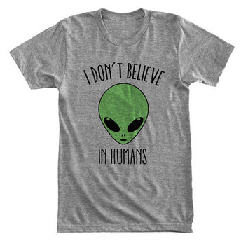 I don't believe in humans - Green alien - Extraterestrial UFO - Gray/White Unisex T-Shirt - 157